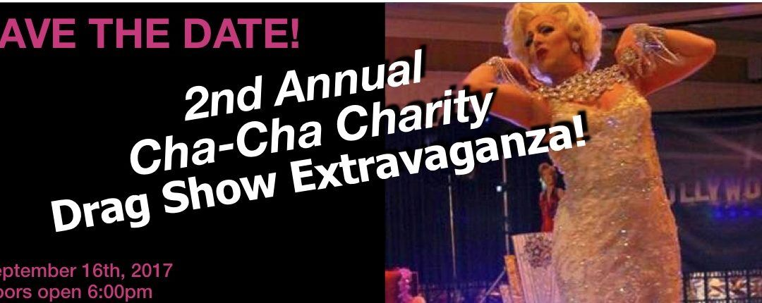 2nd Annual Cha-Cha Charity Drag Show Extravaganza!